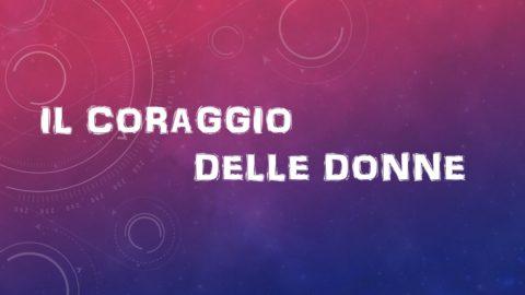 IL CORAGGIO DELLE DONNE